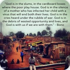 God is in the slums, in the cardboard boxes where the poor play house. God is in the silence of a mother who has infected her child ...