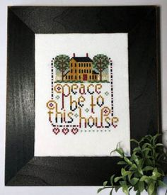 Peace Be To This House is the title of this cross stitch pattern from Kit and Bixby.