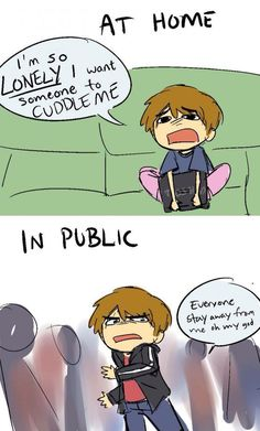 This is also me. I want company but to many people and I want to be alone.