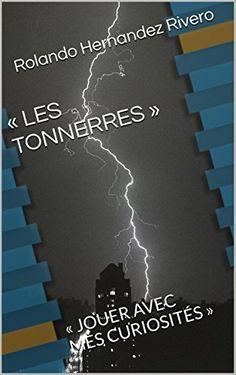 «  LES TONNERRES »: « JOUER AVEC MES CURIOSITÉS » de Rola... https://www.amazon.fr/dp/B019SHMU94/ref=cm_sw_r_pi_dp_x_rJXWybMKMJP41