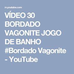 VÍDEO 30 BORDADO VAGONITE JOGO DE BANHO #Bordado Vagonite - YouTube