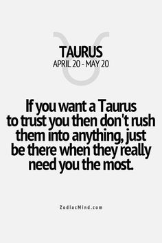 !! Taurus, if you want them to trust you, just be there when they really need you