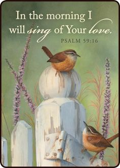 ❥ In the morning I will sing of Your love. Psalm 59:16