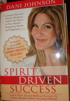 Spirit Driven Success~Dani Johnson.- changed my life and thoughts from an ordained minister:)