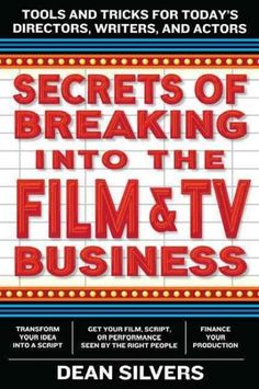 Secrets of Breaking into the Film and TV Business: Tools and Tricks for Today's Directors, Writers, and Actors