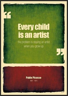 """quote """"Every child is an artist, the problem is staying an artist when you grow up."""" - Pablo Picasso Stay an artist. Look at the world through the lens of a child. Quotes By Famous People, Famous Quotes, Quotes To Live By, Me Quotes, Child Quotes, Wisdom Quotes, Father Quotes, Popular Quotes, Happy Quotes"""