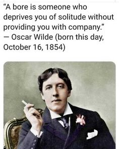 "Oscar Wilde: ""A bore is one who deprives you of solitude without providing you with company"" Life Quotes Love, Great Quotes, Quotes To Live By, Inspirational Quotes, Change Quotes, Words Quotes, Wise Words, Me Quotes, Sayings"