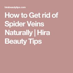 How to Get rid of Spider Veins Naturally | Hira Beauty Tips