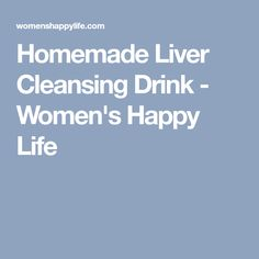 Homemade Liver Cleansing Drink - Women's Happy Life