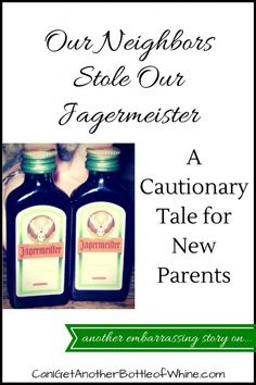 Our neighbors stole our Jagermeister: a cautionary tale for new parents #bottleofwhine #embarrassing #funny #humor #moms