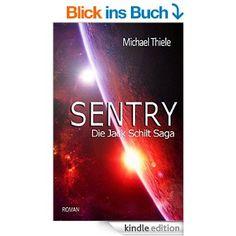 Sentry - Die Jack Schilt Saga eBook: Michael Thiele: Amazon.de: Kindle-Shop