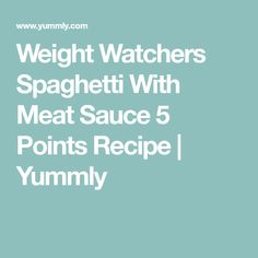Weight Watchers Spaghetti With Meat Sauce 5 Points Recipe | Yummly
