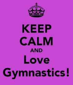 I Love Gymnastics   KEEP CALM AND Love Gymnastics!