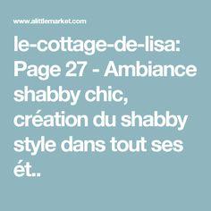 le-cottage-de-lisa: Page 27 - Ambiance shabby chic, création du shabby style dans tout ses ét..