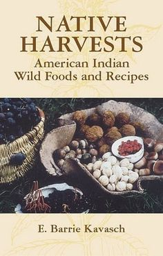 Native Harvests: American Indian Wild Foods and Recipes Author : E. Barrie Kavasch Pages : 272 pages Publisher : Dover Publications Language : : : 9780486440637 Vintage Recipes, Old Recipes, Indian Food Recipes, Native Foods, Survival Food, Survival Tips, Homestead Survival, Survival Skills, Wild Edibles
