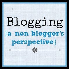 Blogging {from a non-blogger's perspective}--loved this!  Not really from a non-blogger, but still covers what is required to run a good blog.