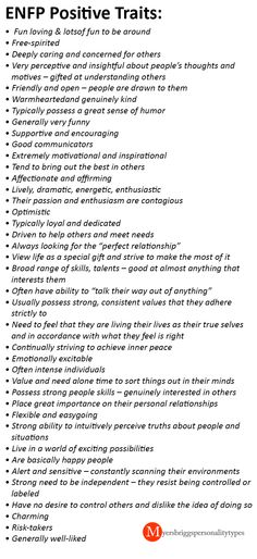 Here is a list of positive traits for the ENFP. It's pretty close to the INFP, but I don't think you're quite as gregarious as the ENFP. @hisprincesswarr