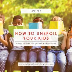 How to Unspoil Your Kids | 5 Ways to Raise Kids You Like | Parenting| Encourage good behavior | family