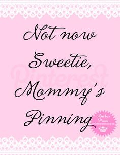 Free Pinterest printable Not now Sweetie, Mommy's Pinning by madebyaprincess Everything Pink, My Favorite Color, To My Daughter, Make Me Smile, Laugh Out Loud, My Pinterest, Pinterest Memes, Public Relations, Then And Now