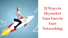 21 Ways to Skyrocket Your Face to Face Networking