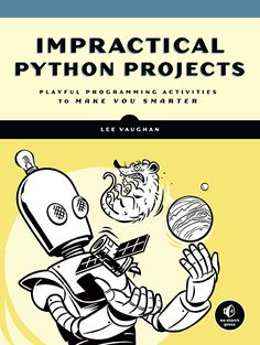 "Read ""Impractical Python Projects Playful Programming Activities to Make You Smarter"" by Lee Vaughan available from Rakuten Kobo. Impractical Python Projects is a collection of fun and educational projects designed to entertain programmers while enha. Computer Programming Languages, Computer Coding, Computer Technology, Computer Science, Computer Books, Computer Humor, Introduction To Programming, Genetic Algorithm, Python Programming"