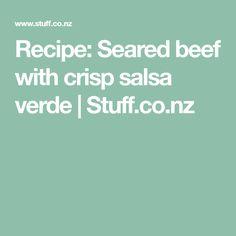 Recipe: Seared beef with crisp salsa verde   Stuff.co.nz