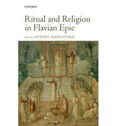 Ritual and religion in Flavian epic / edited by Antony Augoustakis - Oxford : Oxford University Press, 2013