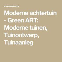 Moderne achtertuin - Green ART: Moderne tuinen, Tuinontwerp, Tuinaanleg