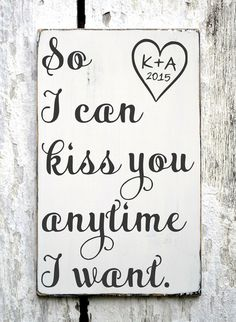 Personalized Wedding Sign Wedding Gift Ideas So I Can Kiss You Anytime NO VINYL Anniversary Engagement Shower Party Bride Groom Decor - The Sign Shoppe - 2 Wedding 2017, Our Wedding, Dream Wedding, Rustic Wedding, Best Wedding Gifts, Trendy Wedding, Wedding Quotes, Wedding Signs, Wedding Bells