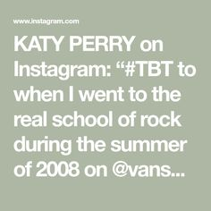"""KATY PERRY on Instagram: """"#TBT to when I went to the real school of rock during the summer of 2008 on @vanswarpedtour 📷: @chapmanbaehler"""" School Of Rock, Katy Perry, Math, Summer, Instagram, Summer Time, Math Resources, Mathematics"""