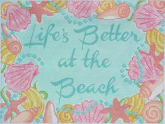 """Life's Better at the Beach"""
