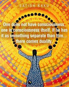 conciousness... it is all one... we are all one,