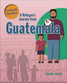 A Refugee's Journey from Guatemala (Leaving My Homeland) Interesting Topics, Leave Me, Homeland, The Neighbourhood, Journey, Teaching, Books, Life, Families