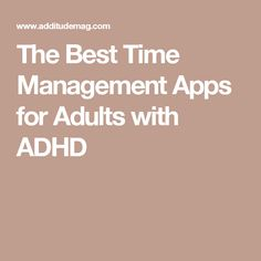 The Best Time Management Apps for Adults with ADHD