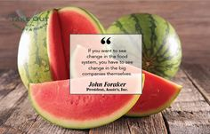 """If you want to see change in the food system, you have to see change in the big companies themselves."" - John Foraker"