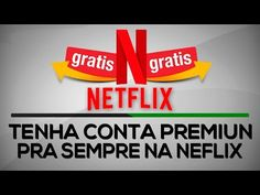 Como Ter NETFLIX DE GRAÇA PRA SEEMPRE método funciona 100% - YouTube
