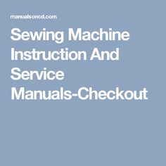 Sewing Machine Instruction And Service Manuals-Checkout