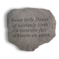 """""""Sweet little flower of heavenly birth, you were to fair to bloom on earth."""" Memorial Stone for Infant or Miscarriage Loss Miscarriage Tattoo, Miscarriage Quotes, Miscarriage Awareness, Memorial Garden Stones, Memorial Markers, Stillborn, Starting A Garden, Infant Loss, Frases"""