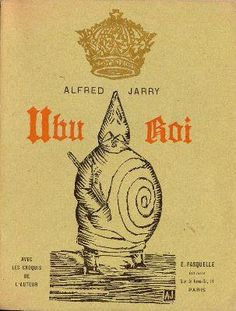 Alfred Jarry Ubu Roi (1888). Theatre of the Absurd.