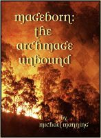 Mageborn:  The Archmage Unbound, an ebook by Michael G. Manning at Smashwords