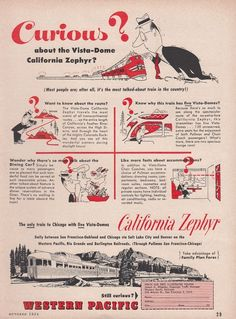 1954 Western Pacific Railroad Ad: Curious About California Zephyr Vista-Dome Travel Ads, Bus Travel, Train Travel, Travel Posters, Vintage Advertisements, Vintage Ads, Vintage Trains, Vintage Ephemera, California Zephyr