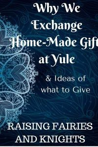 Why We Exchange Gifts at Yule - Home made presents are a big part of our Winter Solstice celebration, all about family time and showing love!