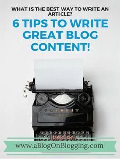 What Is The Best Way To Write An Article? 6 Tips To Write Great Blog Content! | A Blog On Blogging - A Blog On Blogging