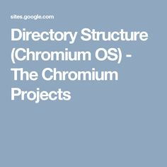 Directory Structure (Chromium OS) - The Chromium Projects