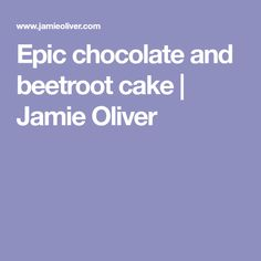 Epic chocolate and beetroot cake | Jamie Oliver