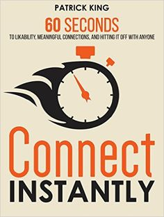 Connect Instantly: 60 Seconds to Likability, Meaningful Connections, and Hitting It Off With Anyone eBook by Patrick King