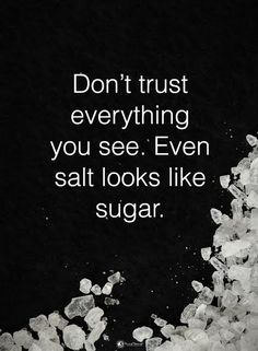 quotes short Don't trust everything you see. Even salt looks like sugar. Don't trust everything you see. Even salt looks like sugar. Salt Quotes, Sugar Quotes, Gurbani Quotes, Mood Quotes, Life Quotes, Lolsotrue Quotes, Quotes Girls, Quotes Motivation, Trust No One Quotes
