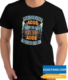 65bfdcc3 Medicine Adds Days Physical Therapy Adds Life To Days nice looking T-Shirt