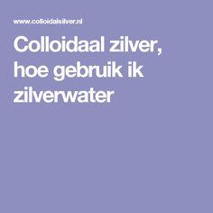 Colloidaal zilver, hoe gebruik ik zilverwater