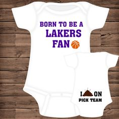 Born To Be A Lakers Fan ~ I Poop On (You Pick Team) Baby Bodysuit by PigtailsAndMudpies1 on Etsy